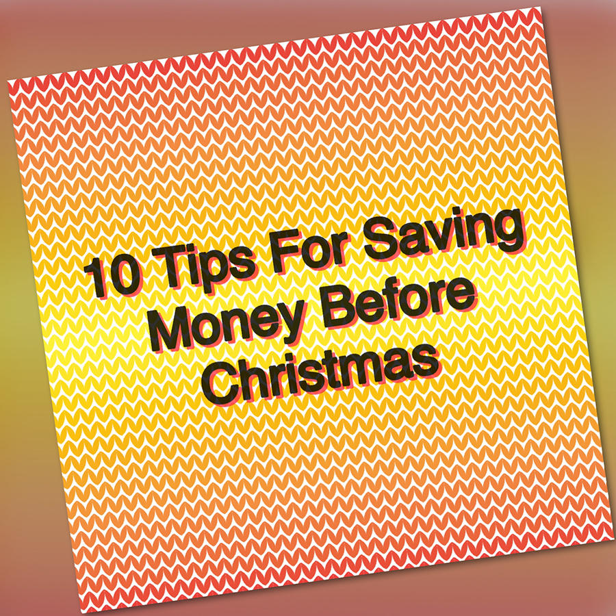 10 Tips For Saving Money Before Christmas