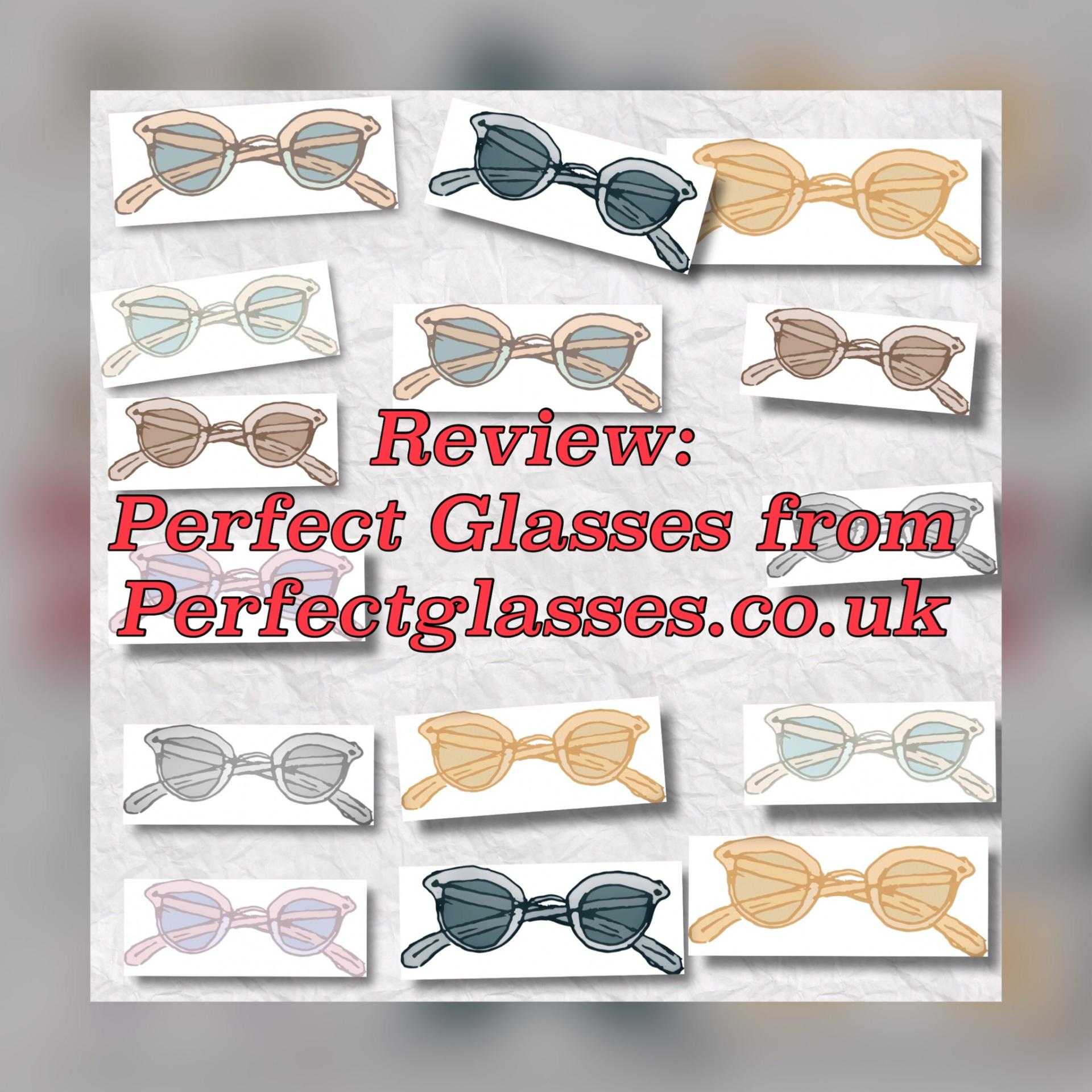 Review: Perfect Glasses from Perfectglasses.co.uk