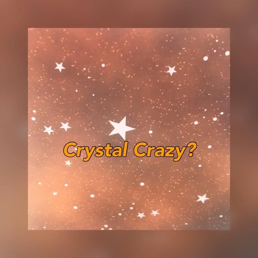 Crystal Crazy?