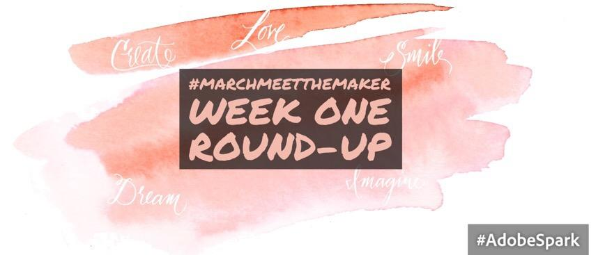 #MarchMeetTheMaker – week 1 round-up