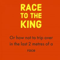 Race to the King or How Not To Trip Over in the Last 2 Metres of a Race