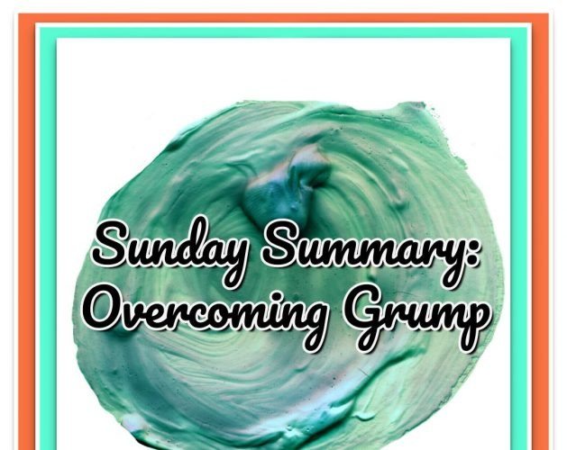 Sunday Summary: Overcoming Grump
