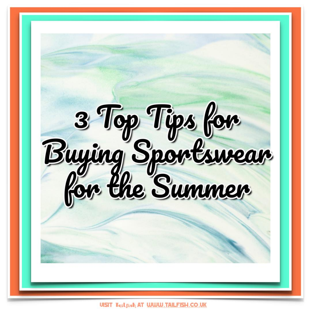 3 top tips for buying sportswear for the summer
